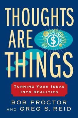 Thoughts Are Things: Turning Your Ideas Into Realities by Bob Proctor, Greg S...