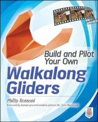 Build and Pilot Your Own Walkalong Gliders by Philip Rossoni 9780071790550