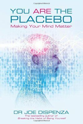 You Are the Placebo: Making Your Mind Matter-Dr Joe Dispenza