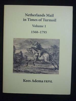 NETHERLANDS MAIL IN TIMES OF TURMOIL VOLUME 1 1568 - 1795 by KEES ADEMA