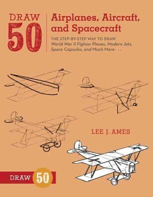 Draw 50 Airplanes, Aircraft, And Spacecraft by Lee J. Ames 9780823085705