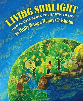Living Sunlight: How Plants Bring the Earth to Life 9780545044226