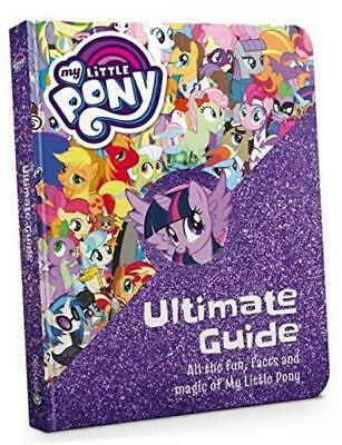 The Ultimate Guide: All the Fun, Facts and Magic of My Little Pony