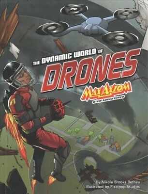 The Dynamic World of Drones Max Axiom Stem Adventures 9781515773962