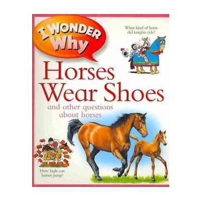 US I Wonder Why Horses Wear Shoes by Kingfisher (individual)