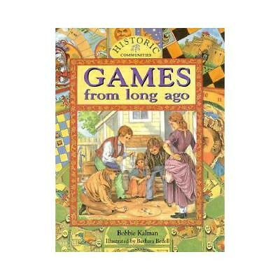 Games from Long Ago by Bobbie Kalman, Barbara Bedell