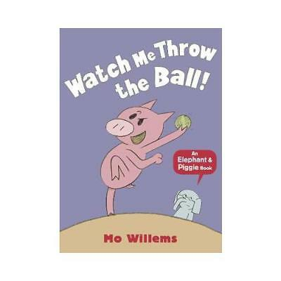 Watch Me Throw the Ball! by Mo Willems (author)