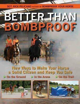 Better Than Bombproof New Ways to Make Your Horse a Solid Citiz... 9781570764363