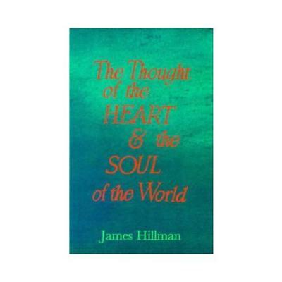 The Thought of the Heart ; and, The Soul of the World by James Hillman, James...