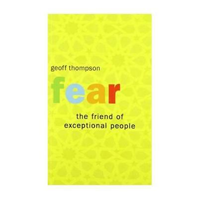 Fear the Friend of Exceptional People by Geoff Thompson (author)