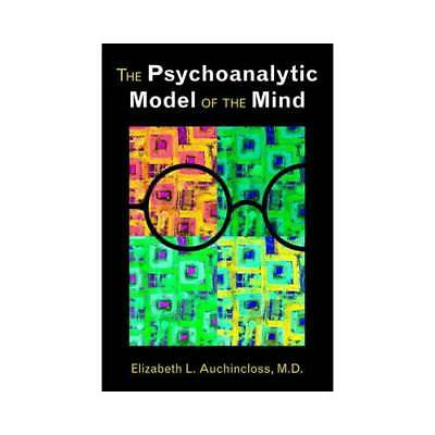The Psychoanalytic Model of the Mind by Elizabeth L. Auchincloss (author)