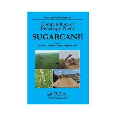 Compendium of Bioenergy Plants. Sugarcane by Eric Lam (editor), Helaine Carre...