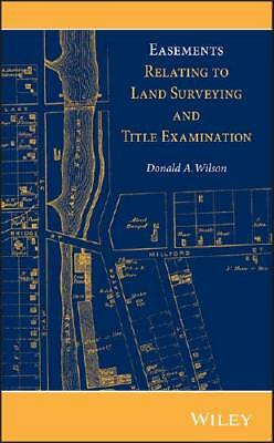 Easements Relating to Land Surveying and Title Examination by Donald A. Wilso...