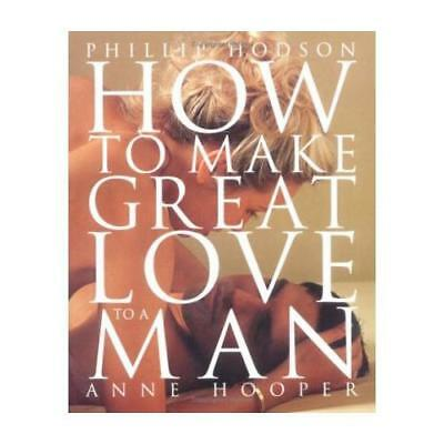 How to Make Great Love to a Man by Phillip Hodson, Anne Hooper