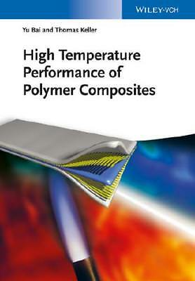 High Temperature Performance of Polymer Composites by Yu Bai (author), Thomas...