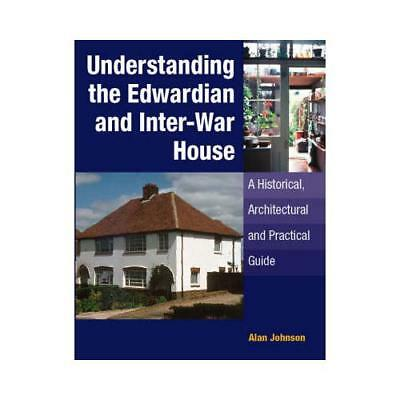 Understanding the Edwardian and Inter-War House by Alan Johnson (author)