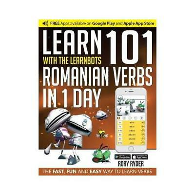 Learn 101 Romanian Verbs in 1 Day with the Learnbots by Rory Ryder, Andy Garn...