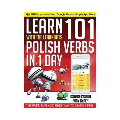 Learn 101 Polish Verbs in 1 Day with the Learnbots by Rory Ryder, Andy Garnic...