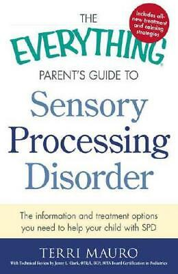 The Everything Parent's Guide to Sensory Processing Disorder by Terri Mauro, ...