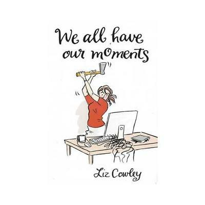 We All Have Our Moments by Liz Cowley (author)