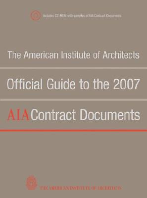 The American Institute of Architects Official Guide to the 2007 AIA Contract ...