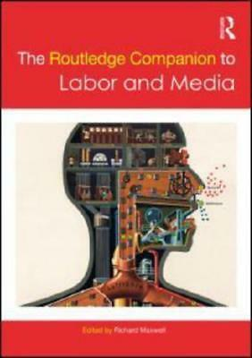 The Routledge Companion to Labor and Media by Richard Maxwell (editor)