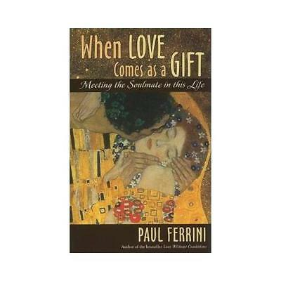 When Love Comes as a Gift by Paul J Ferrini (author)