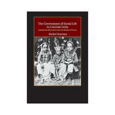 The Government of Social Life in Colonial India by Rachel Sturman (author)