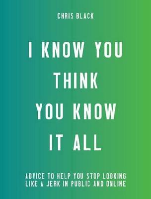 I Know You Think You Know It All by Chris Black (author)