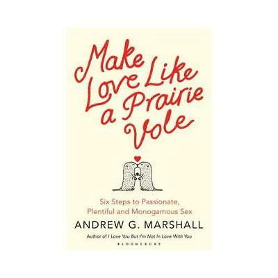 Make Love Like a Prairie Vole by Andrew G Marshall (author)