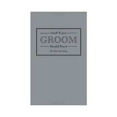Stuff Every Groom Should Know by Eric San Juan (author)