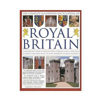 The Complete Illustrated Encyclopedia of Royal Britain by Charles Phillips, J...