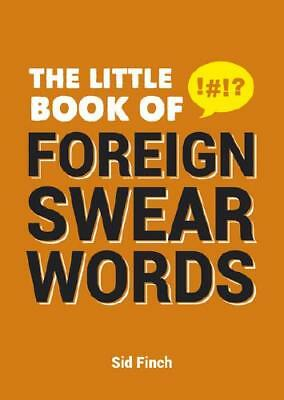 The Little Book of Foreign Swear Words by Sid Finch (author)