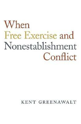 When Free Exercise and Nonestablishment Conflict by Kent Greenawalt (author)