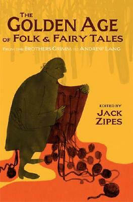 The Golden Age of Folk and Fairy Tales by Jack Zipes (editor and translator)