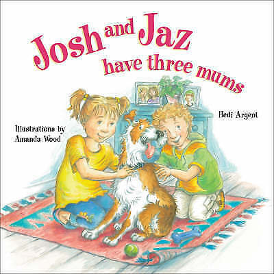 Josh and Jaz Have Three Mums by Hedi Argent (Paperback, 2007)
