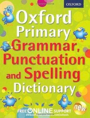 Oxford Primary Grammar, Punctuation and Spelling Dictionary (Oxford Dictionar.
