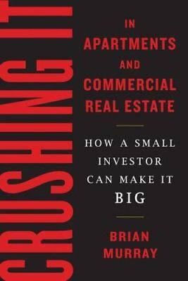 Crushing It in Apartments and Commercial Real Estate: How a Small Investor...