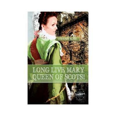Long Live Mary, Queen of Scots! by Stewart Ross (author)