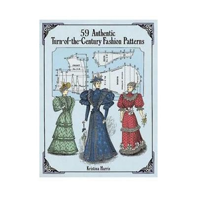 59 Authentic Turn-of-the-Century Fashion Patterns by Kristina Harris (author)