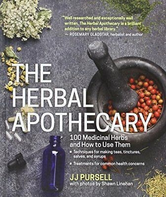 The Herbal Apothecary: 100 Medicinal Herbs and How to Use Them by JJ Pursell