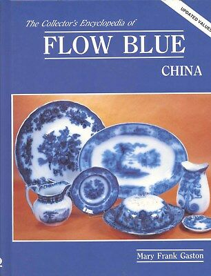 Collector's Encyclopedia of Flow Blue China by Mary F. Gaston - HB Updated 1996