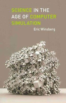 Science in the Age of Computer Simulation by Eric B. Winsberg 9780226902043