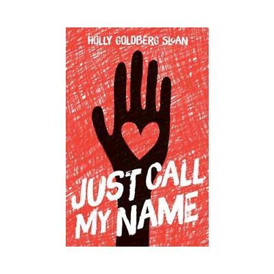 Just Call My Name by Holly Goldberg Sloan (author)
