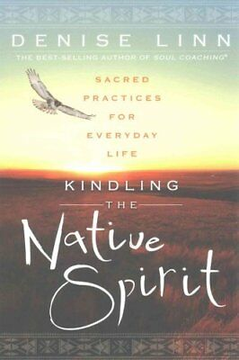 Kindling The Native Spirit: Sacred Practices For Everyday Life 9781401945923