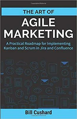 The Art of Agile Marketing: A Practical Roadmap for Implementing Kanban and Scru