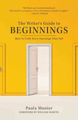 The Writer's Guide to Beginnings How to Craft Story Openings Th... 9781440347177