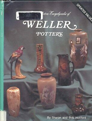 Collector's Encyclopedia of Weller Pottery by Bob Huxford and Sharon Huxford
