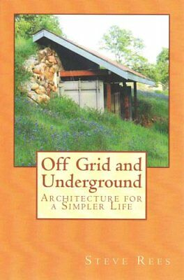 Off Grid and Underground: A Simpler Way to Live by Steve Rees (Paperback /...