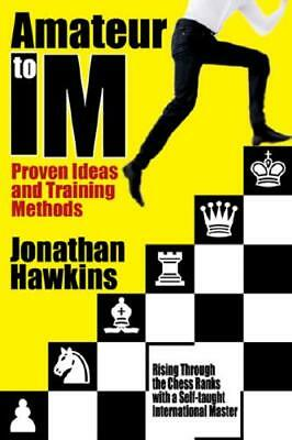Amateur to IM by Jonathan Hawkins (author)